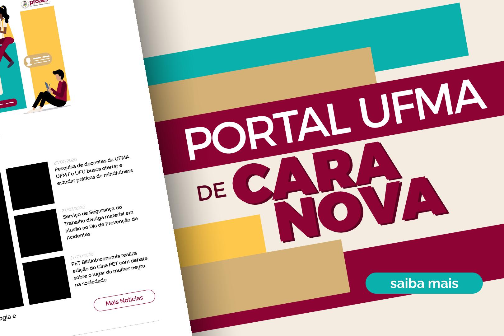Imagem:Portal da UFMA  de cara nova (em processo de atualização). Acesse o novo portal clicando neste aviso ou saia dele para acessar o antigo. Você pode sair do aviso teclando ESC.