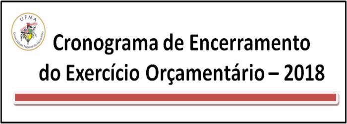 CRONOGRAMA DE ENCERRAMENTO DO EXERCÍCIO ORÇAMENTÁRIO - 2018