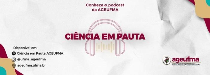 """PODCAST """"CIÊNCIA EM PAUTA"""" DA AGEUFMA"""