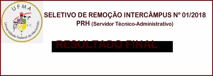 DIVULGAÇÃO DO RESULTADO FINAL DO PROCESSO SELETIVO DE REMOÇÃO INTERCÂMPUS EDITAL N° 01/2018-PRH