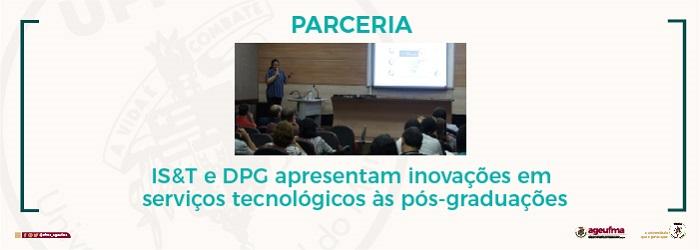 IS&T e DPG apresentam inovações em serviços tecnológicos às pós-graduações